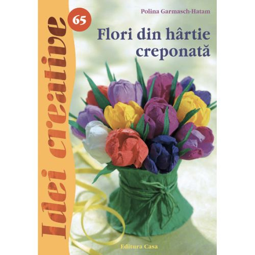 Editura Casa - Flori din Hartie Creponata 65 - Idei Creative