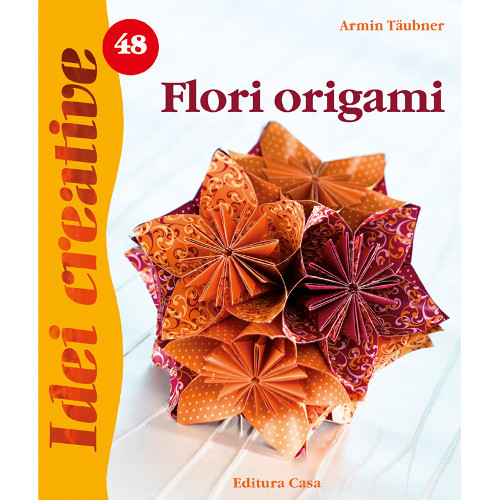 Editura Casa - Flori Origami 48 - Idei Creative