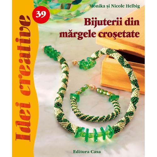 Bijuterii din Margele Crosetate 39 - Idei Creative, Editura Casa