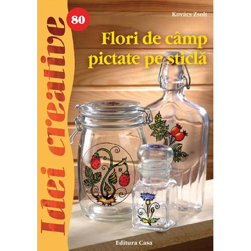 Editura Casa - Flori de Camp Pictate pe Sticla 80 - Idei Creative