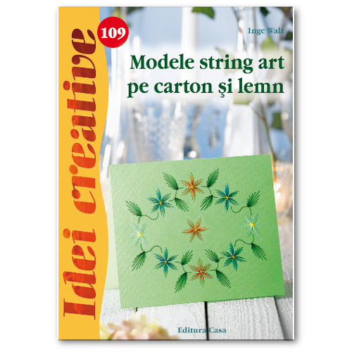 Modele String Art pe Carton si Lemn 109 - Idei Creative, Editura Casa