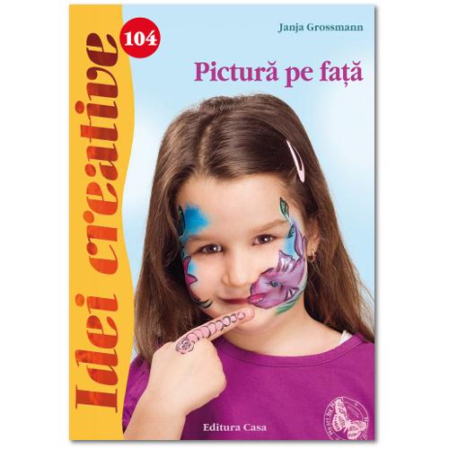 Editura Casa - Pictura pe Fata 104 - Idei Creative