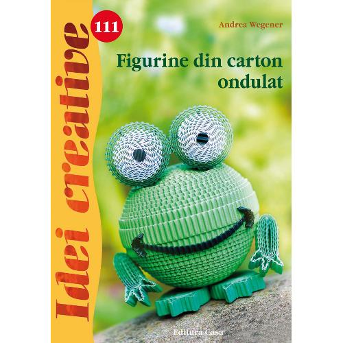 Figurine din Carton Ondulat 111 - Idei Creative, Editura Casa