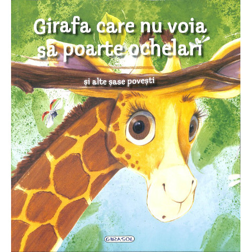 Girafa Care nu Voia sa Poarte Ochelari, Editura Girasol