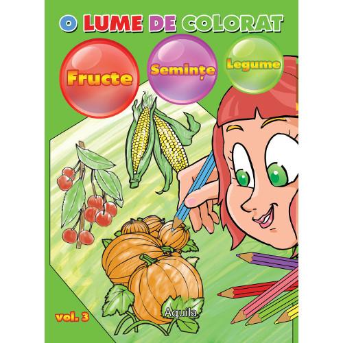 O lume de Colorat Vol 3 Fructe, Legume, Seminte