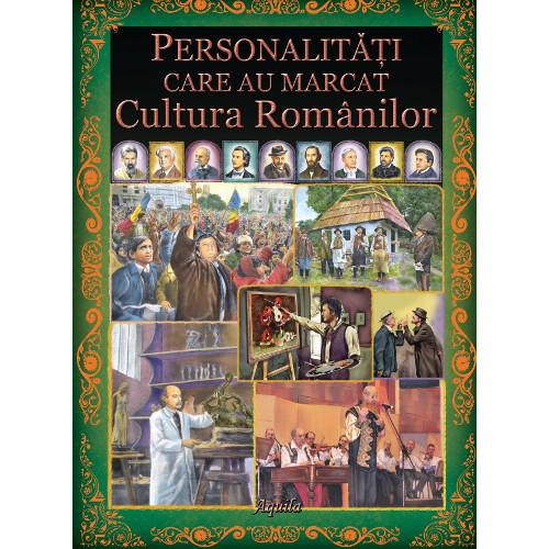 Personalitati Care Au Marcat Cultura Romanilor