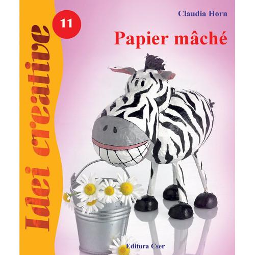 Papier Mache 11 Editia a II-a - Idei Creative