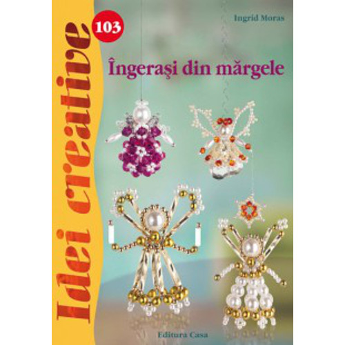 Ingerasi din Margele 103 Idei Creative