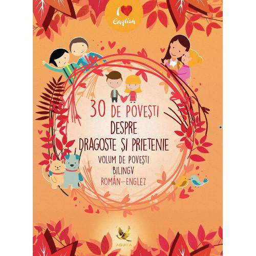 30 de Povesti despre Dragoste si Prietenie