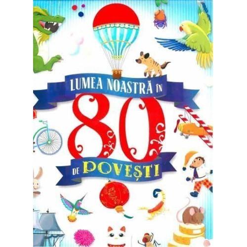 Lumea Noastra in 80 de Povesti